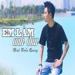 Album Em Làm Anh Đau - Đình Tuấn Quang