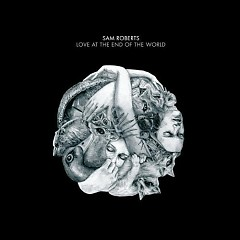 Love at the End of the World - Sam Roberts