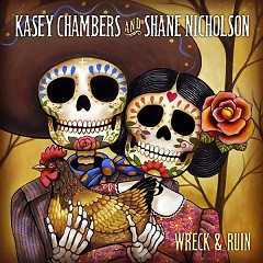 Wreck & Ruin (Deluxe Edition) (CD1) - Kasey Chambers,Shane Nicholson