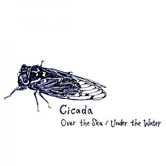 Over the Sea, Under the Water  - Cicada