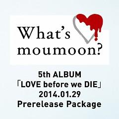 What's moumoon? -5th ALBUM「LOVE before we DIE」2014.1.29 Prerelease Package- - Moumoon