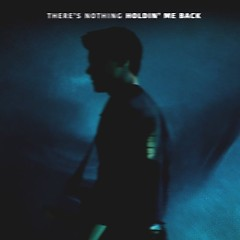 There's Nothing Holdin' Me Back (Single) - Shawn Mendes