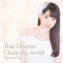 True Destiny / Chain the world - Toyama Nao