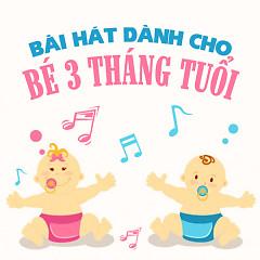 Bài Hát Đáng Yêu Dành Cho Bé 3 Tháng Tuổi - Various Artists