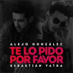 Te Lo Pido Por Favor (Single) - Alejandro Gonzalez, Sebastian Yatra