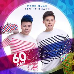 60 Năm… Yêu Mãi Nhé (Single) - Tân Hy Khánh, Mạnh Quân