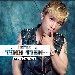 Remix Tình Tiền - Cao Tùng Huy