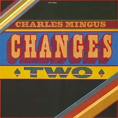 Changes (Changes Two) - Charles Mingus