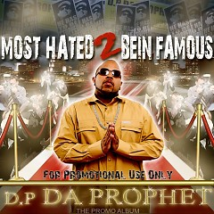 Most Hated 2 Bein Famous - D.P. Da Prophet