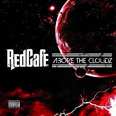 Above The Cloudz  - Red Cafe