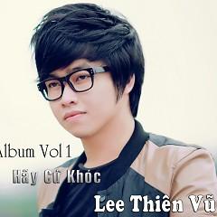 Hãy Cứ Khóc - Lee Thiên Vũ