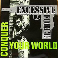 Conquer Your World (2007 Remaster) - Excessive Force