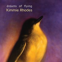 Dreams Of Flying - Kimmie Rhodes