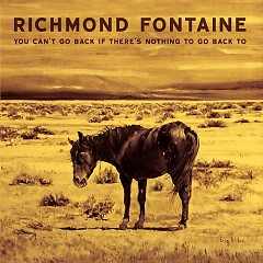 You Can't Go Back If there's Nothing To Go Back To - Richmond Fontaine
