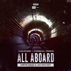 All Aboard (Dimitri Vegas & Like Mike Edit) (Single) - Bassjackers, D'Angello, Francis