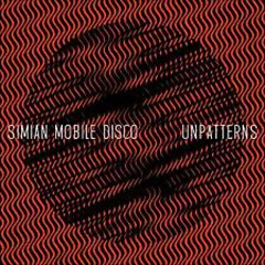 Unpatterns - Simian Mobile Disco