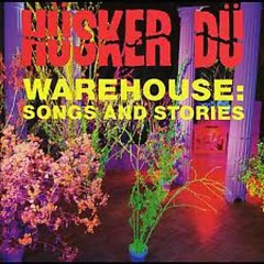 Warehouse _ Songs And Stories (CD1) - Hüsker Dü