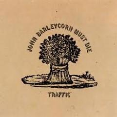 John Barleycorn Must Die  - Traffic