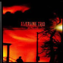 Maybe I'll Catch Fire - Alkaline Trio