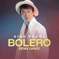 Bolero Remix Dance - Đình Phước