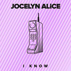 I Know (Single) - Jocelyn Alice