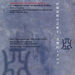 The Artistry Of Akira Ifukube 6: A – Akira Ifukube Orchestral Works - Akira Ifukube