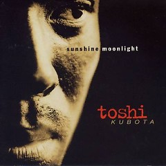 Sunshine Moonlight - Kubota Toshinobu