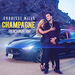 Champagne (Single) - Charisse Mills,French Montana