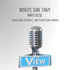 "World's Gone Crazy (""The View"" Theme Song: Season 20) (Single) - Mary J. Blige"