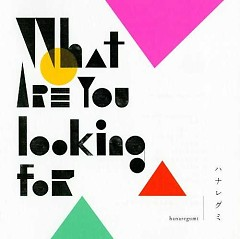 What are you looking for - Hanaregumi