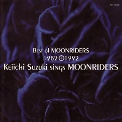 Best Of MOONRIDERS 1982-1992 - Keiichi Suzuki sings MOONRIDERS