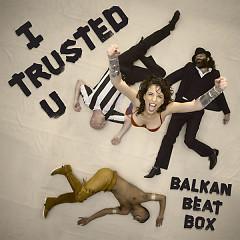 I Trusted U (Single) - Balkan Beat Box