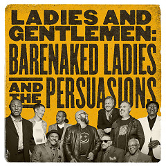 Ladies And Gentlemen: Barenaked Ladies & The Persuasions - Barenaked Ladies, The Persuasions