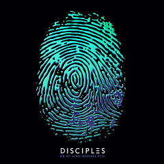 On My Mind (Remixes, Pt. 2) (Single) - Disciples