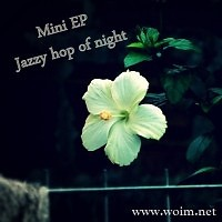 Jazzy Hop Of Night - Mini EP - WOIM Collection