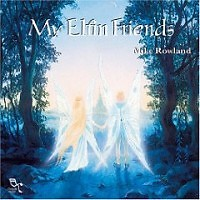 My Elfin Friends - Mike Rowland