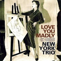 Love You Madly  - New York Trio