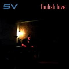 Foolish Love - SV
