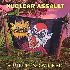 Something Wicked - Nuclear Assault