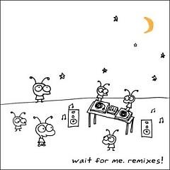 Wait For Me. Remixes! (CD2)