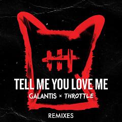 Tell Me You Love Me (Remixes) - Galantis, Throttle