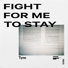 Fight For Me To Stay (Single) - Tyné