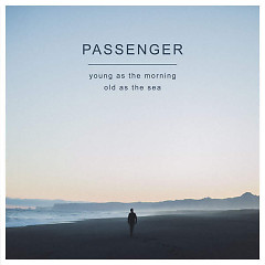 Young As The Morning Old As The Sea (Deluxe Edition) - Passenger