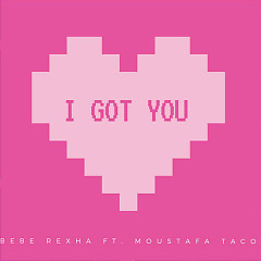 I Got You (Single) - Bebe Rexha, Moustafa Taco