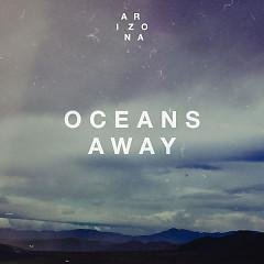 Oceans Away (Single) - A R I Z O N A