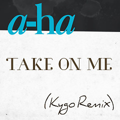 Take On Me (Kygo Remix) (Single) - A-Ha