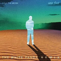 One Foot (The White Panda Remix) - Walk The Moon