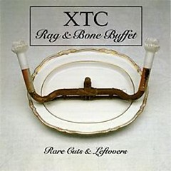 Rag & Bone Buffet:Rare Cuts & Leftovers (CD2) - XTC