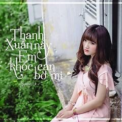 Bai hat Thanh Xuân Này Em Khóc Cạn Bờ Mi