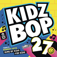 Kidz Bop Kids 27 - Kidz Bop Kids